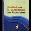 Las técnicas de litigación oral en el proceso laboral